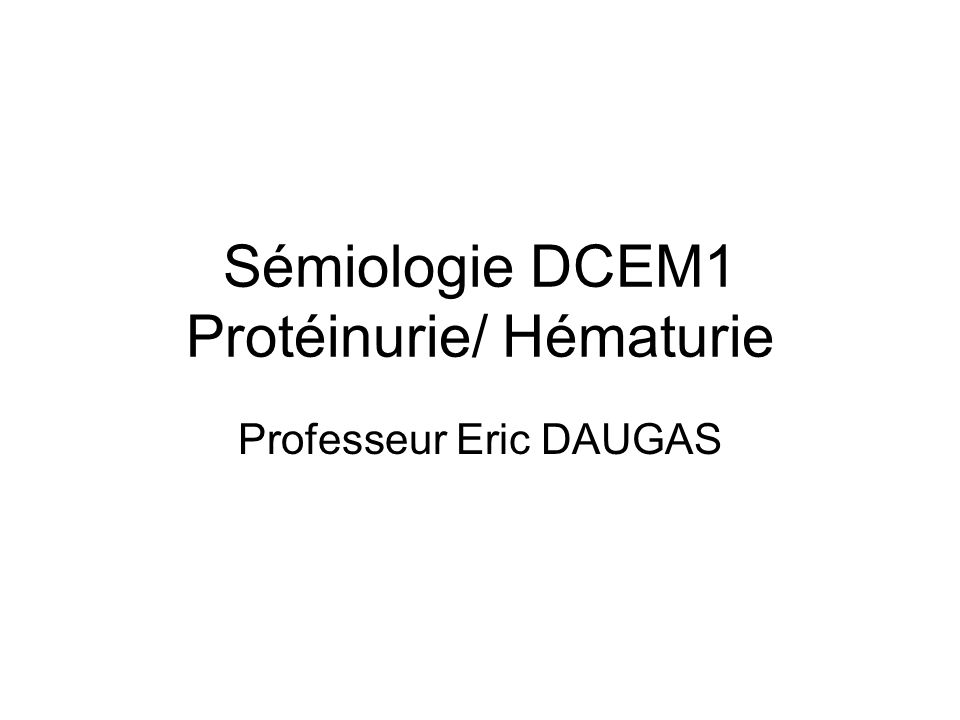 Sémiologie DCEM1 Protéinurie/ Hématurie