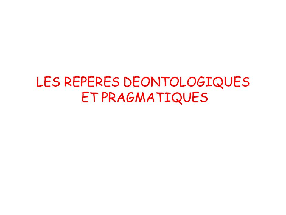 LES REPERES DEONTOLOGIQUES ET PRAGMATIQUES