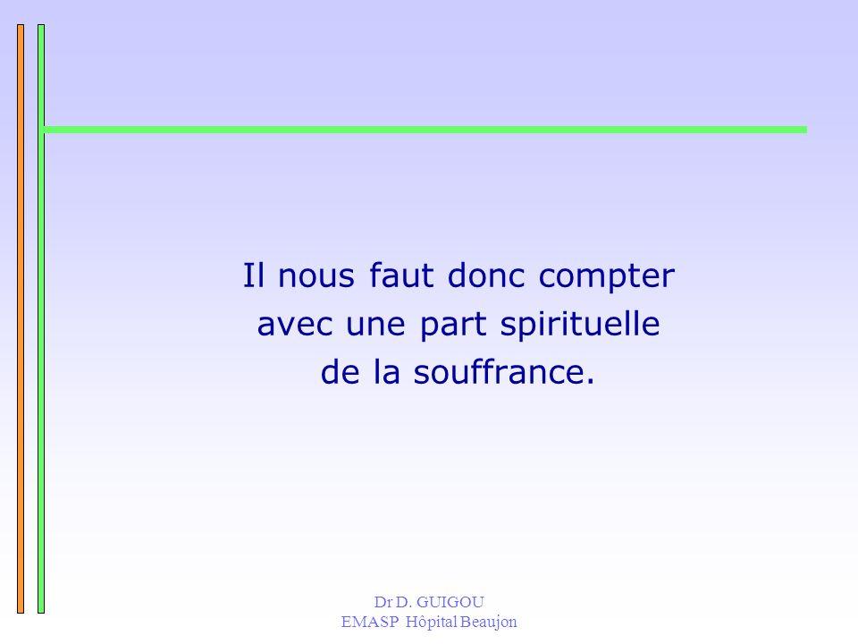 Il nous faut donc compter avec une part spirituelle de la souffrance.