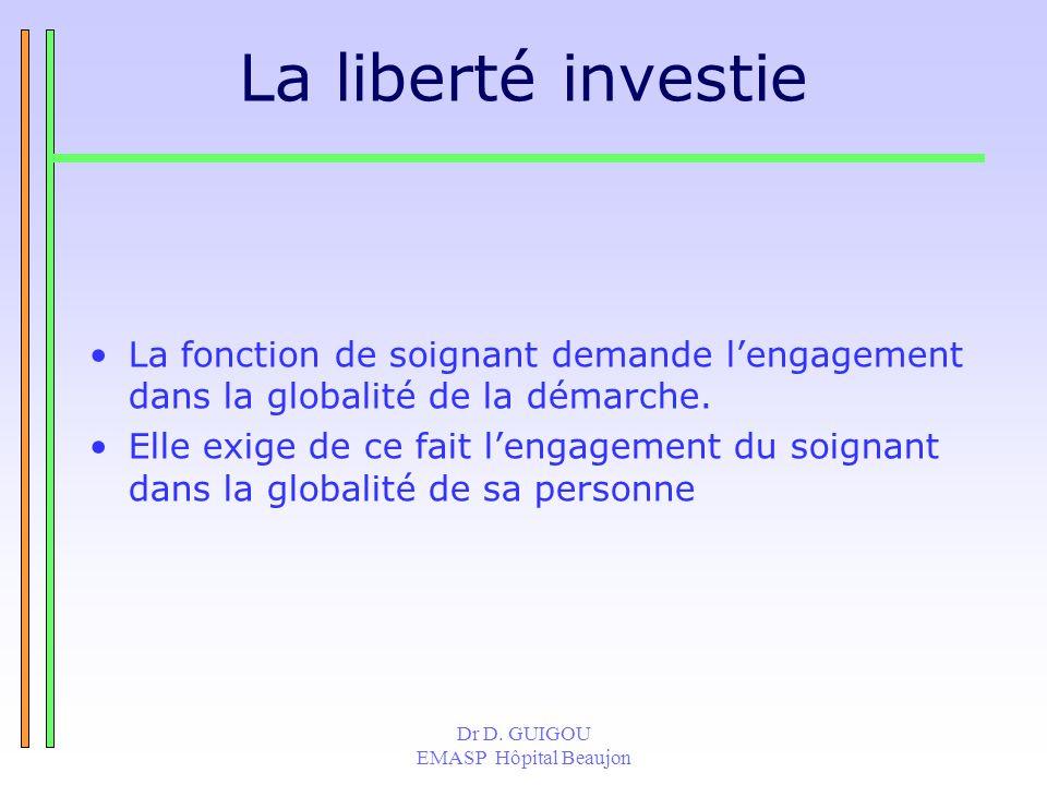 La liberté investie La fonction de soignant demande l'engagement dans la globalité de la démarche.