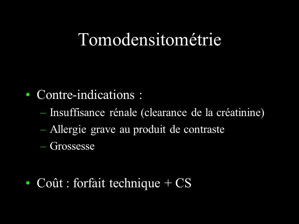 Tomodensitométrie Contre-indications : Coût : forfait technique + CS