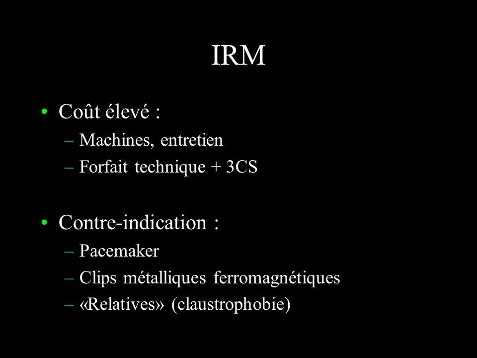 IRM Coût élevé : Contre-indication : Machines, entretien
