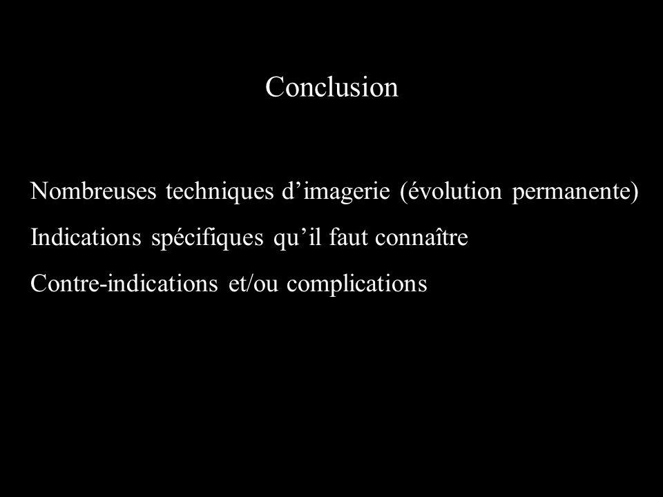 Conclusion Nombreuses techniques d'imagerie (évolution permanente)