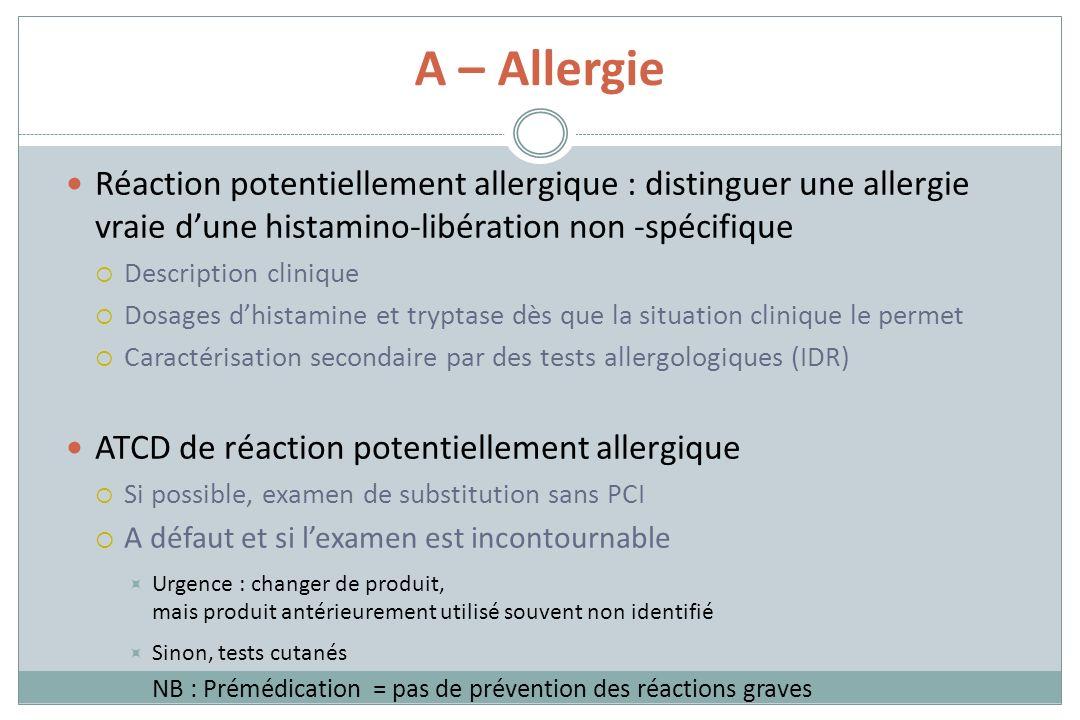A – AllergieRéaction potentiellement allergique : distinguer une allergie vraie d'une histamino-libération non -spécifique.
