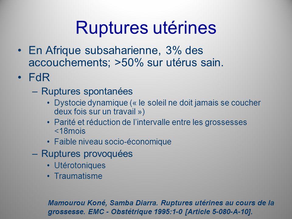 Ruptures utérinesEn Afrique subsaharienne, 3% des accouchements; >50% sur utérus sain. FdR. Ruptures spontanées.