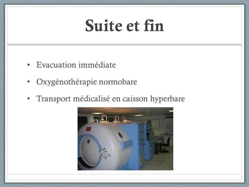 Suite et fin Evacuation immédiate Oxygénothérapie normobare