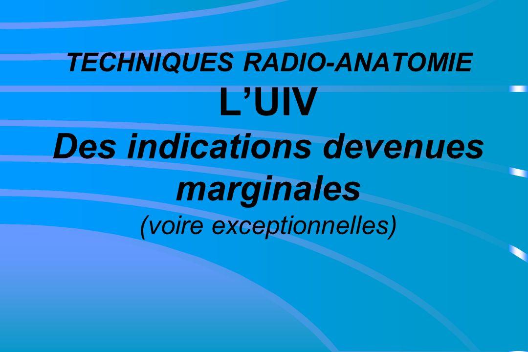 TECHNIQUES RADIO-ANATOMIE L'UIV Des indications devenues marginales (voire exceptionnelles)