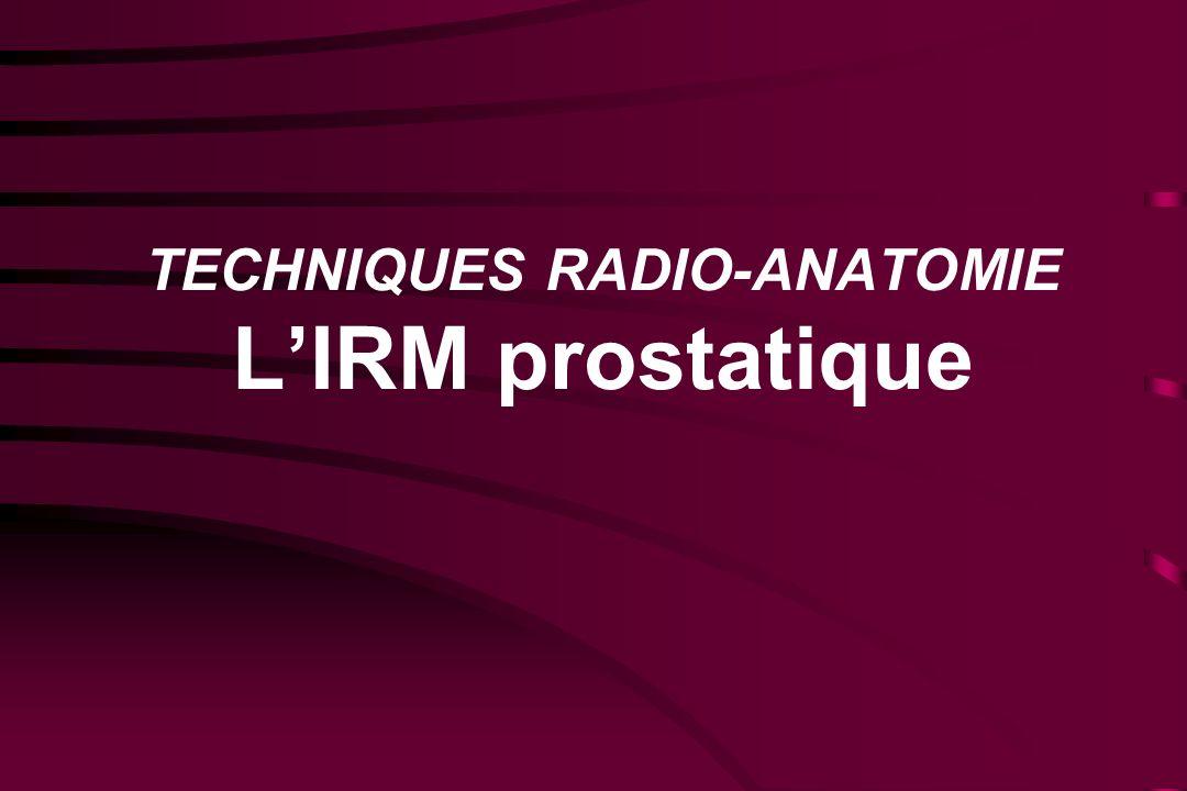 TECHNIQUES RADIO-ANATOMIE L'IRM prostatique