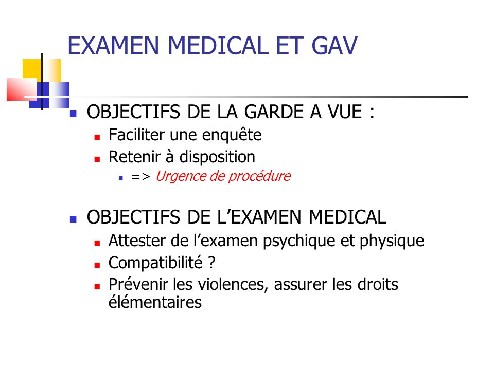 EXAMEN MEDICAL ET GAV OBJECTIFS DE LA GARDE A VUE :