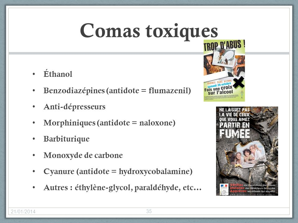 Comas toxiques Éthanol Benzodiazépines (antidote = flumazenil)
