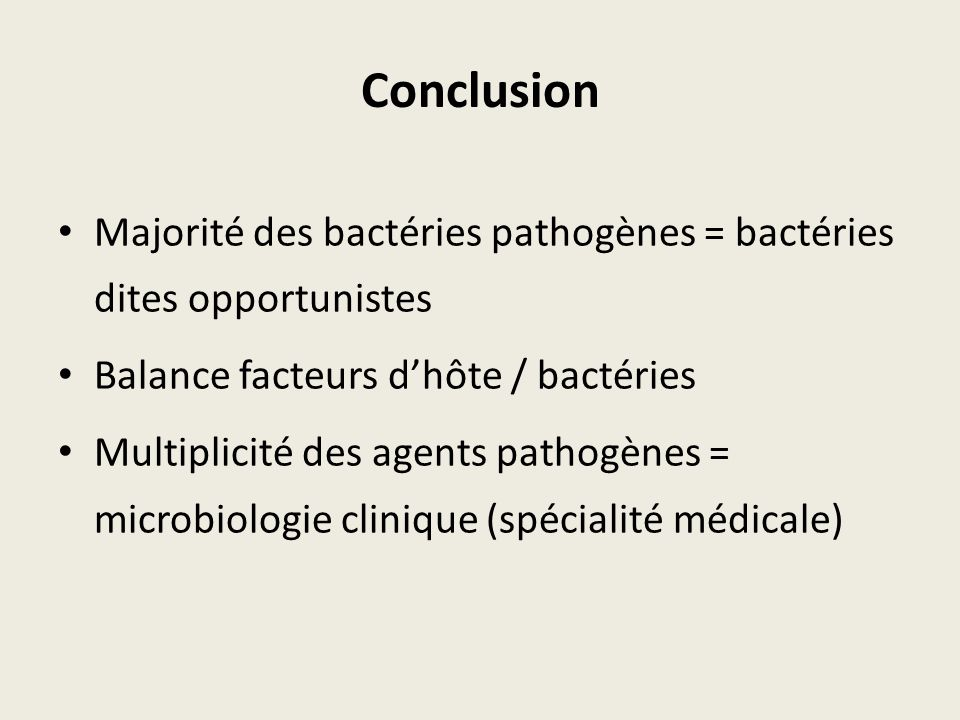 Conclusion Majorité des bactéries pathogènes = bactéries dites opportunistes. Balance facteurs d'hôte / bactéries.