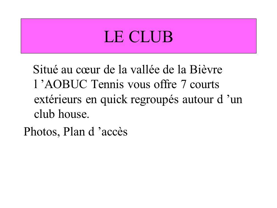 LE CLUB Situé au cœur de la vallée de la Bièvre l 'AOBUC Tennis vous offre 7 courts extérieurs en quick regroupés autour d 'un club house.