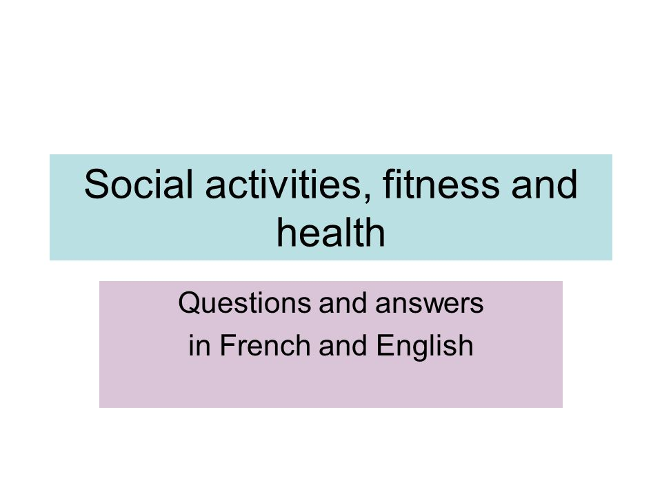 Social activities, fitness and health