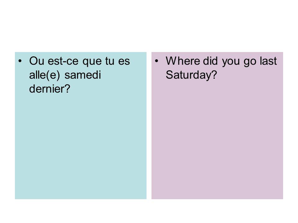 Ou est-ce que tu es alle(e) samedi dernier
