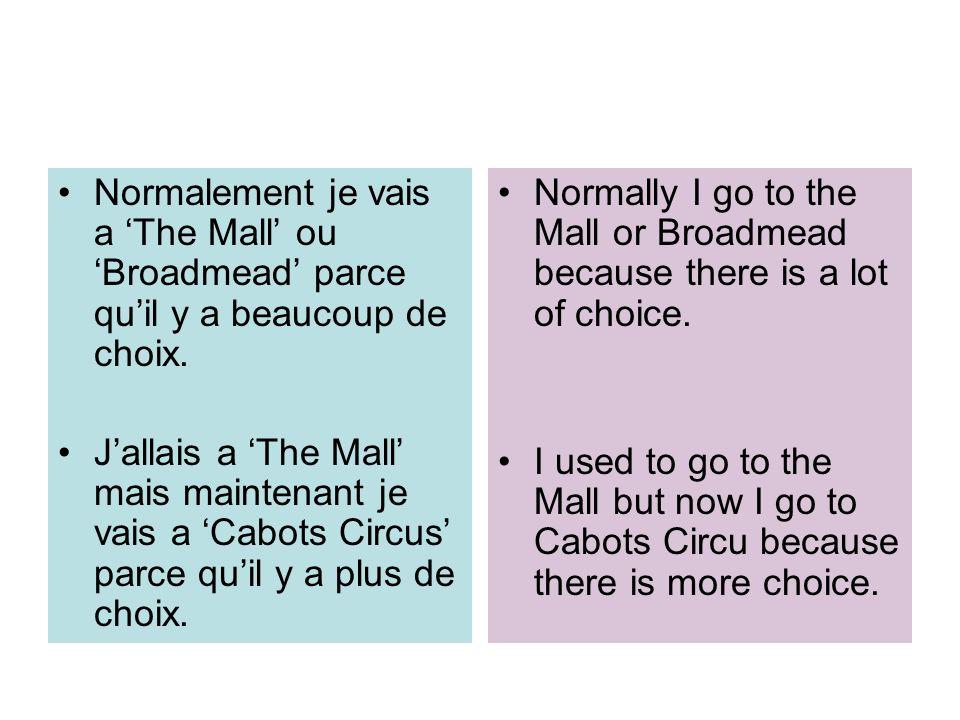 Normalement je vais a 'The Mall' ou 'Broadmead' parce qu'il y a beaucoup de choix.