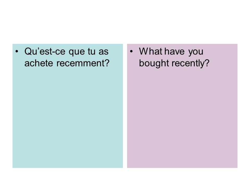 Qu'est-ce que tu as achete recemment