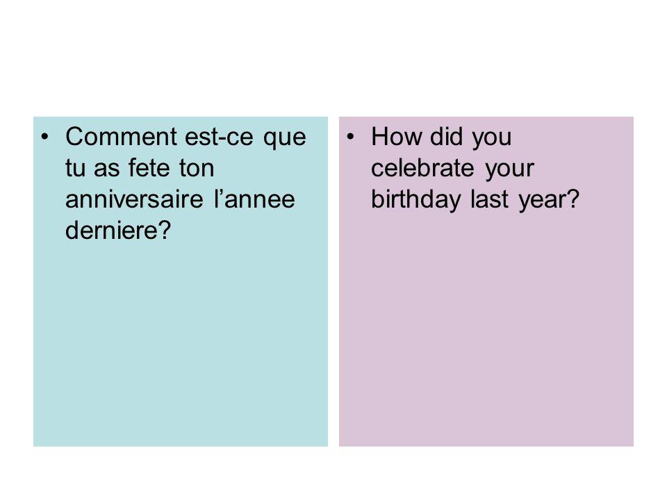 Comment est-ce que tu as fete ton anniversaire l'annee derniere