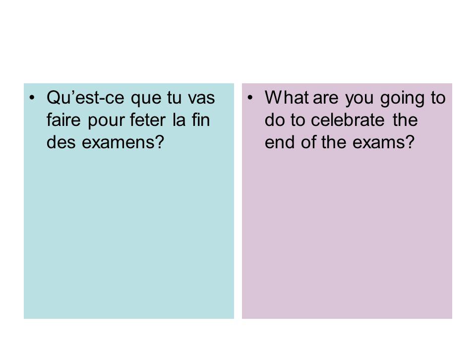 Qu'est-ce que tu vas faire pour feter la fin des examens