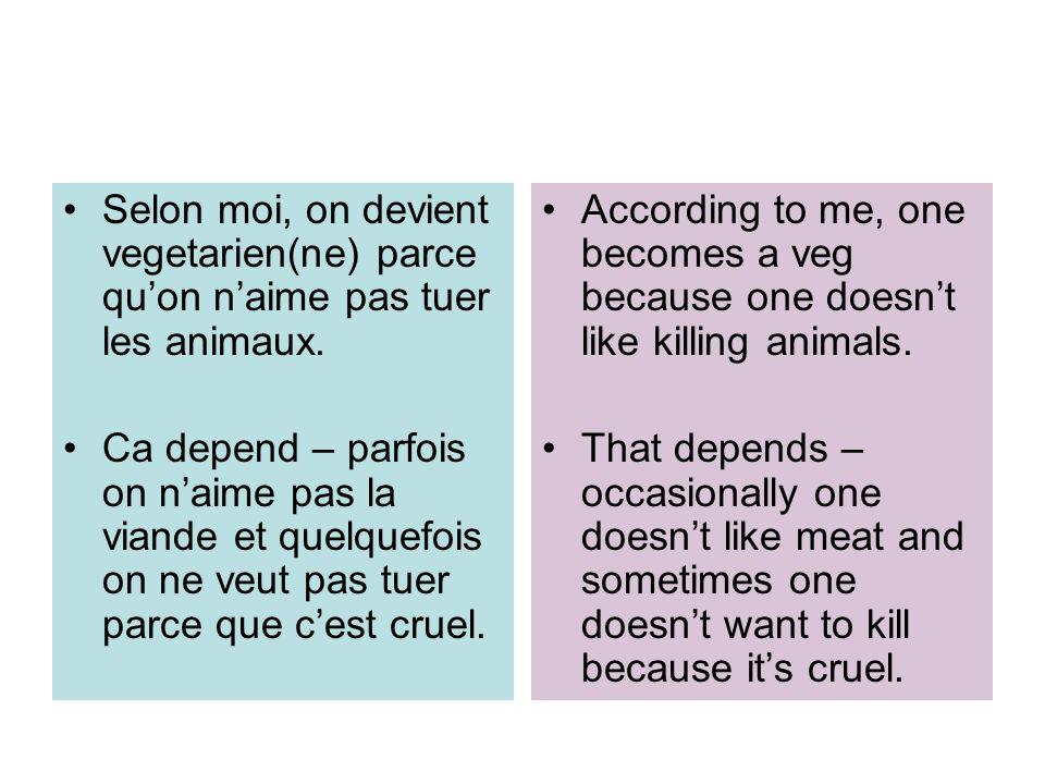 Selon moi, on devient vegetarien(ne) parce qu'on n'aime pas tuer les animaux.