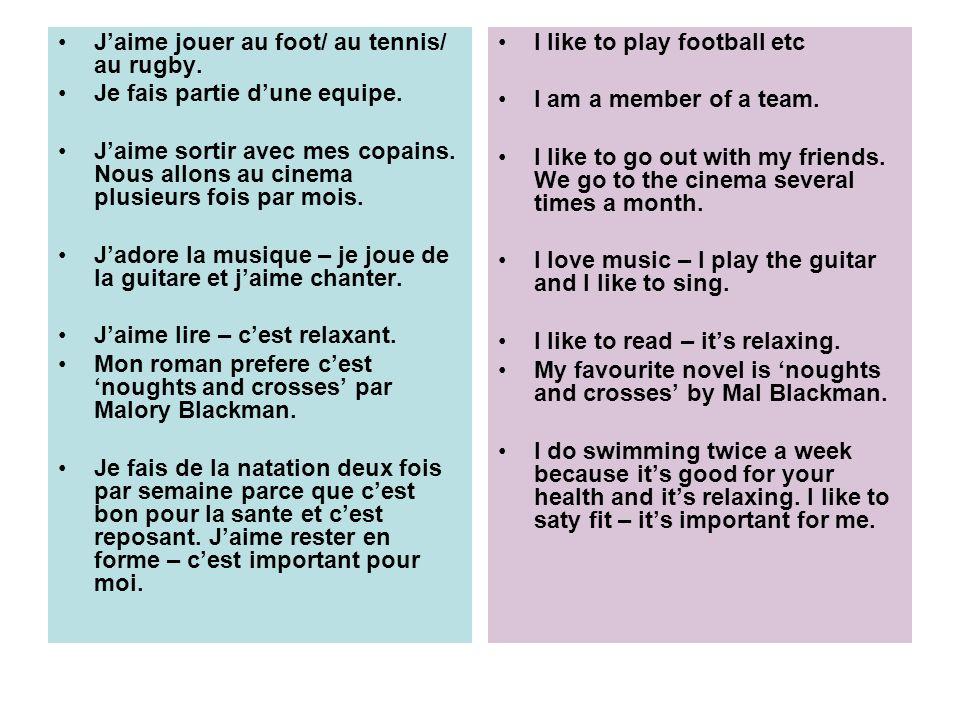 J'aime jouer au foot/ au tennis/ au rugby.