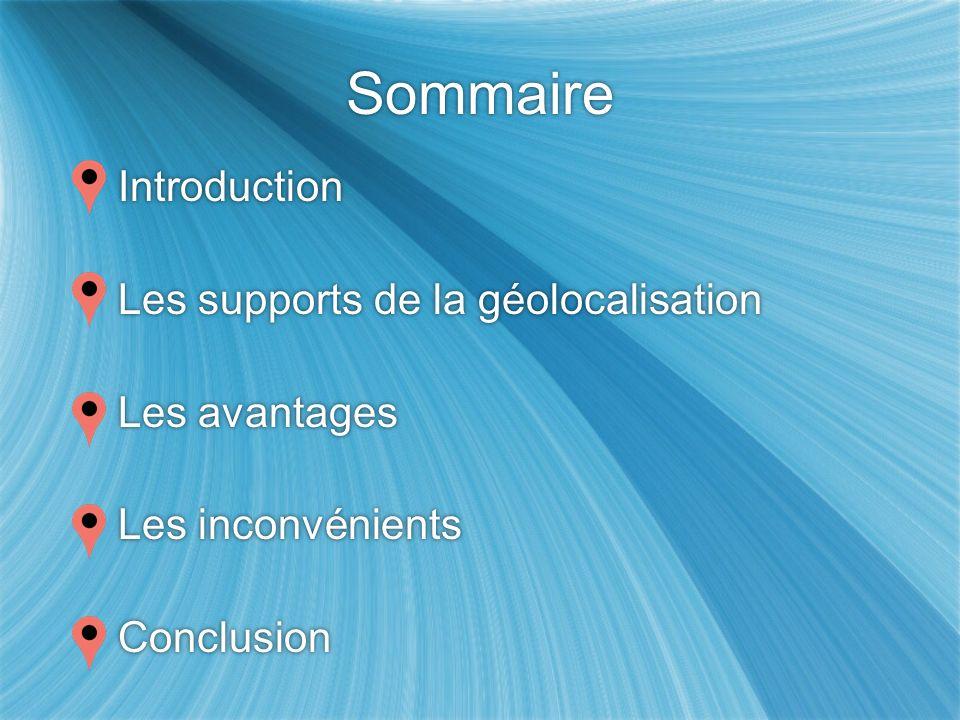 Sommaire Introduction Les supports de la géolocalisation Les avantages