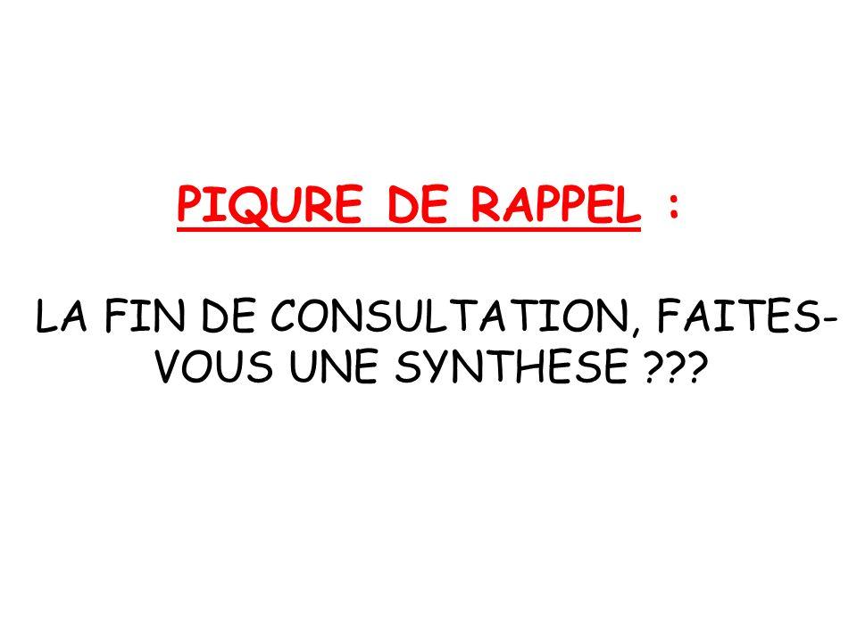 PIQURE DE RAPPEL : LA FIN DE CONSULTATION, FAITES-VOUS UNE SYNTHESE