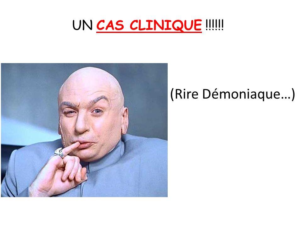 UN CAS CLINIQUE !!!!!! (Rire Démoniaque…)