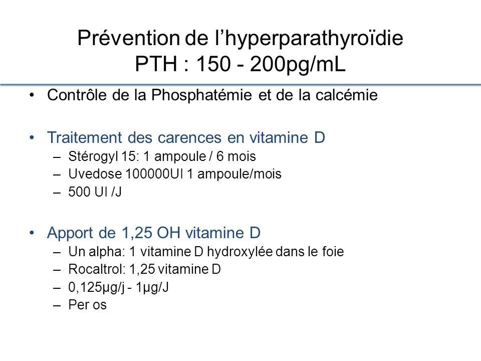 Prévention de l'hyperparathyroïdie PTH : 150 - 200pg/mL