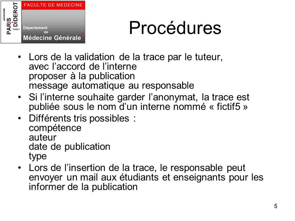 Procédures Lors de la validation de la trace par le tuteur, avec l'accord de l'interne proposer à la publication message automatique au responsable.