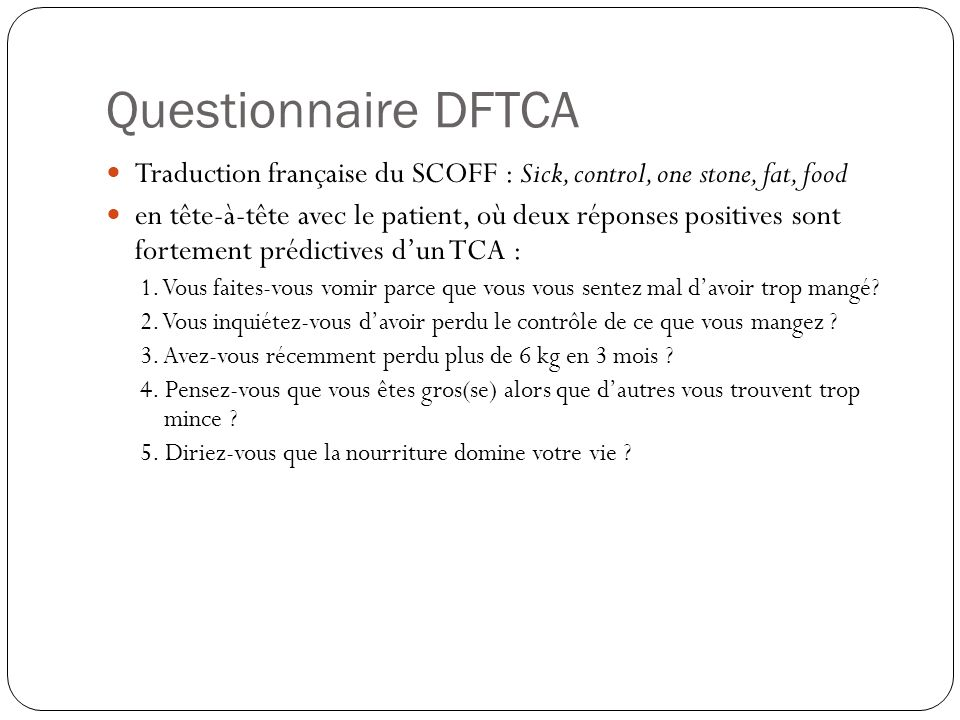 Questionnaire DFTCA Traduction française du SCOFF : Sick, control, one stone, fat, food.