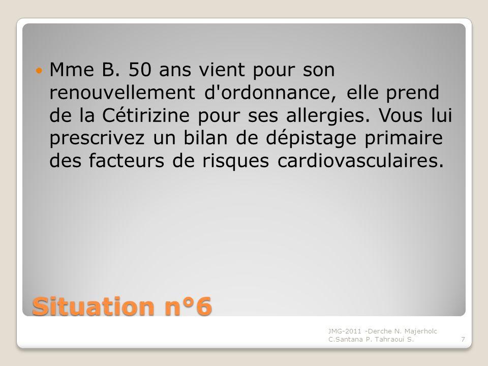 Mme B. 50 ans vient pour son renouvellement d ordonnance, elle prend de la Cétirizine pour ses allergies. Vous lui prescrivez un bilan de dépistage primaire des facteurs de risques cardiovasculaires.