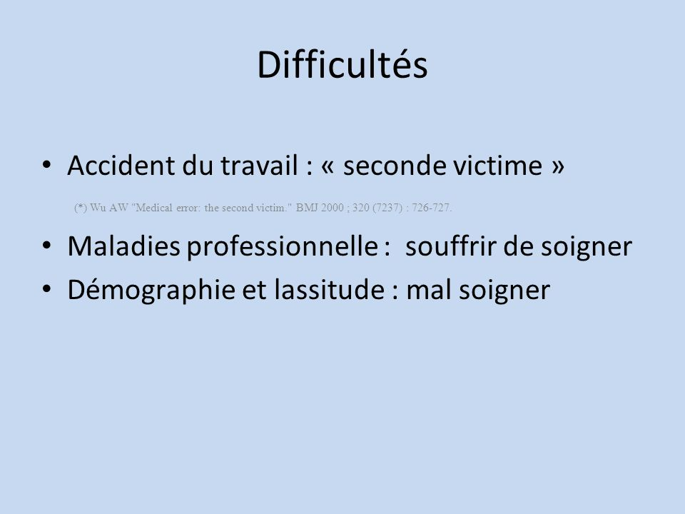 Difficultés Accident du travail : « seconde victime » (*) Wu AW Medical error: the second victim. BMJ 2000 ; 320 (7237) : 726-727.