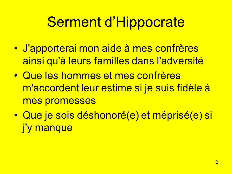Serment d'Hippocrate J apporterai mon aide à mes confrères ainsi qu à leurs familles dans l adversité.