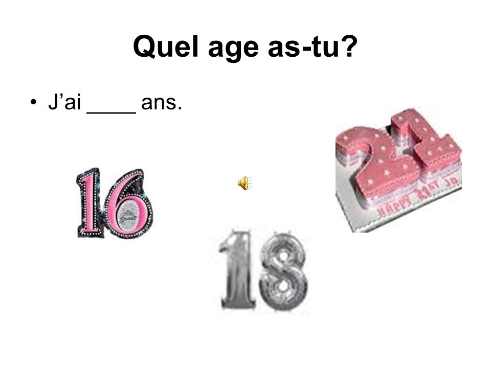 Quel age as-tu J'ai ____ ans.