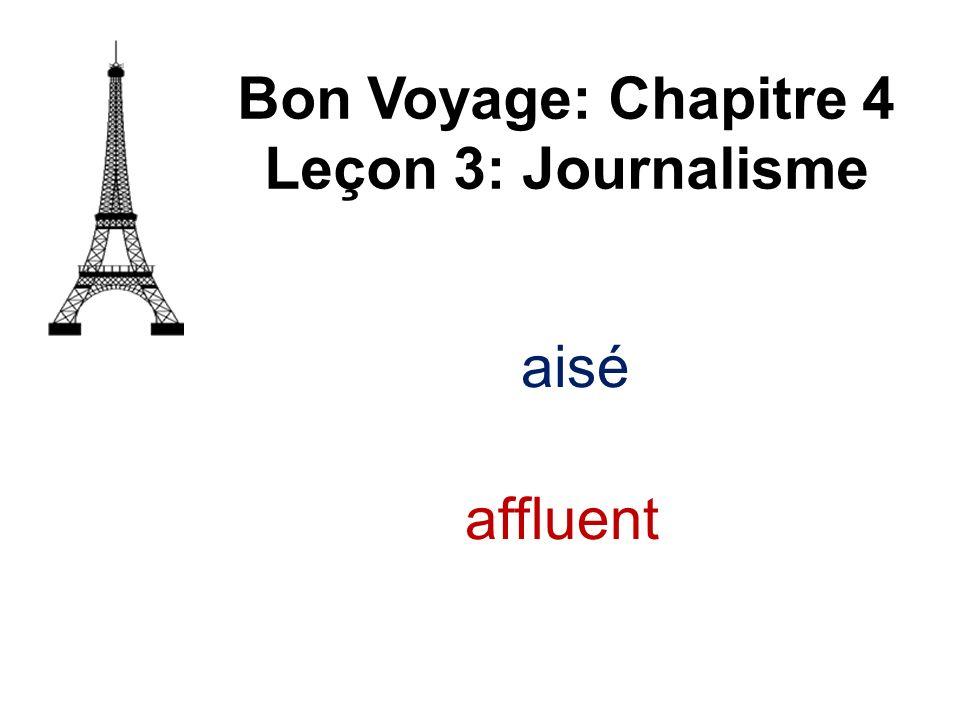Bon Voyage: Chapitre 4 Leçon 3: Journalisme aisé affluent