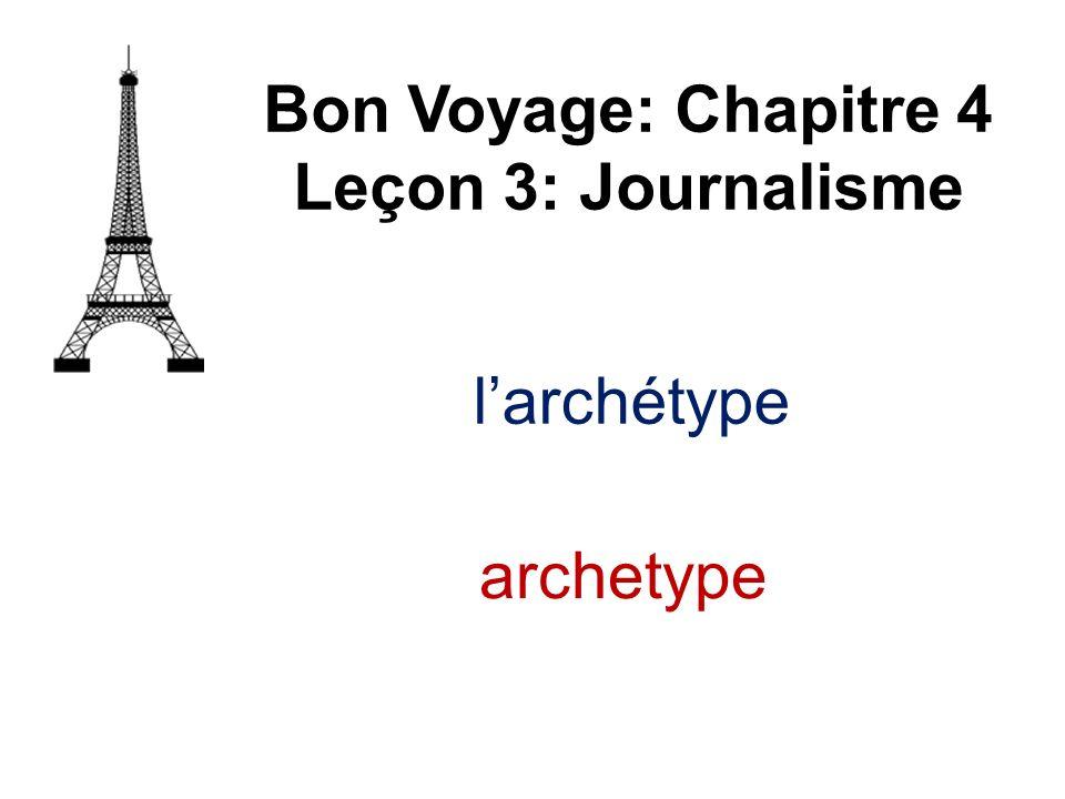 Bon Voyage: Chapitre 4 Leçon 3: Journalisme l'archétype archetype