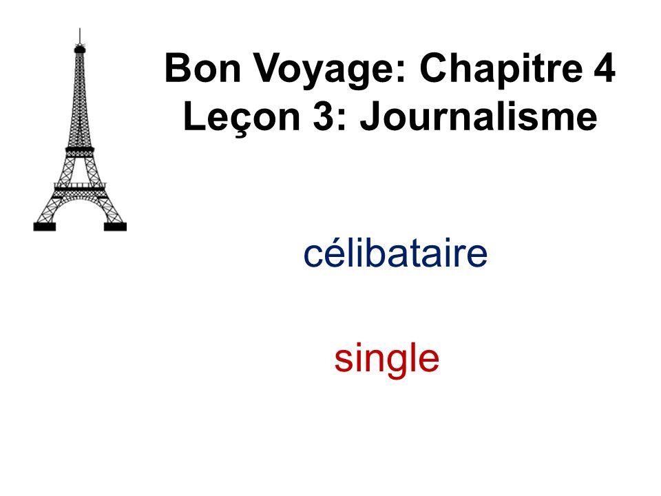 Bon Voyage: Chapitre 4 Leçon 3: Journalisme célibataire single
