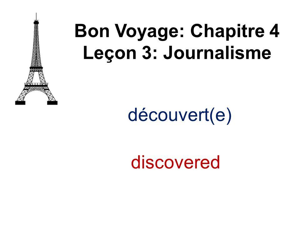 Bon Voyage: Chapitre 4 Leçon 3: Journalisme découvert(e) discovered