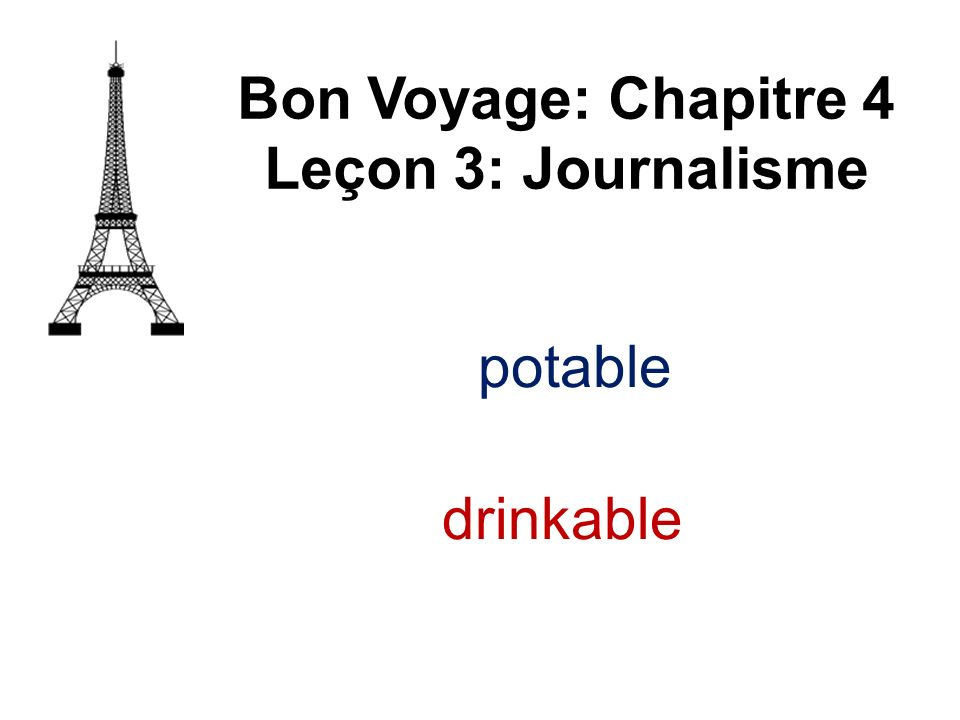 Bon Voyage: Chapitre 4 Leçon 3: Journalisme potable drinkable