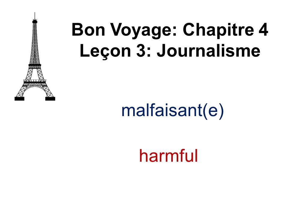 Bon Voyage: Chapitre 4 Leçon 3: Journalisme malfaisant(e) harmful