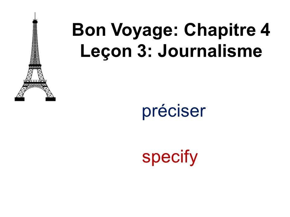 Bon Voyage: Chapitre 4 Leçon 3: Journalisme préciser specify