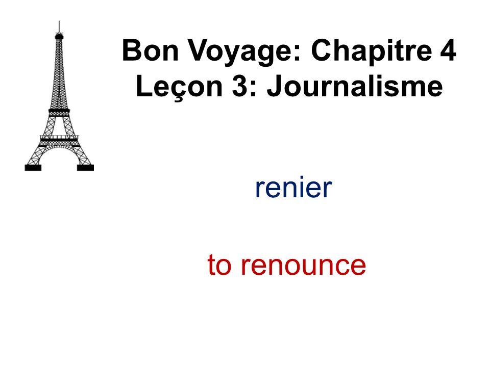 Bon Voyage: Chapitre 4 Leçon 3: Journalisme renier to renounce