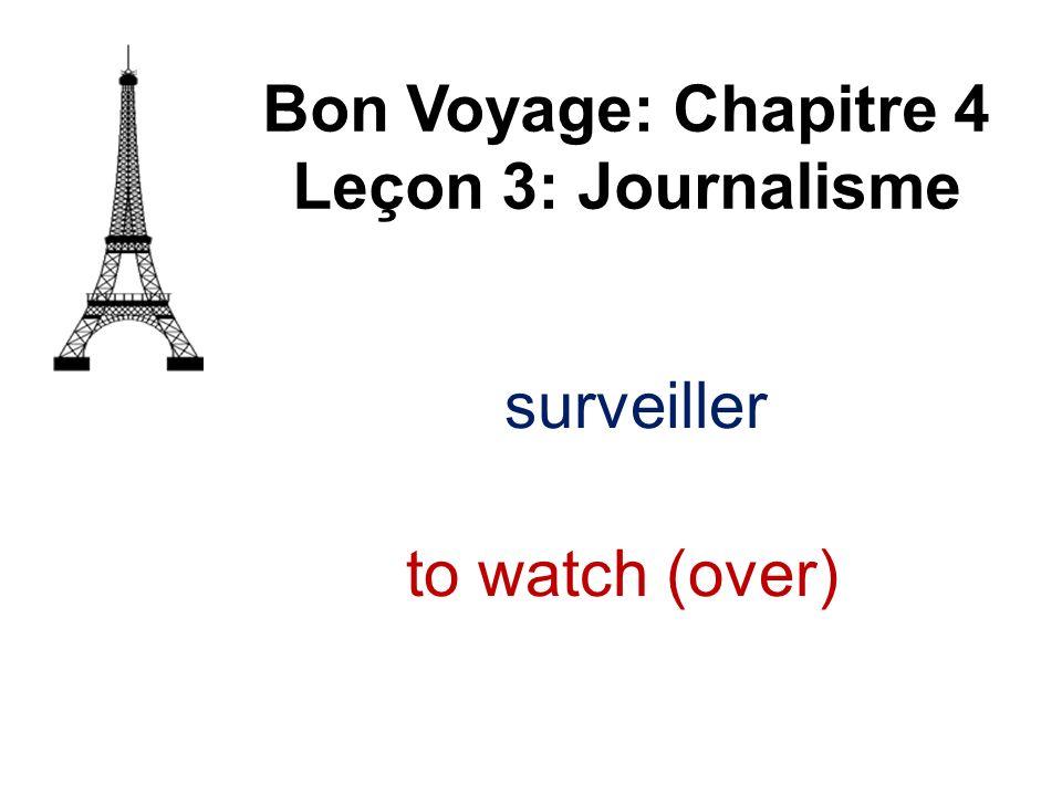 Bon Voyage: Chapitre 4 Leçon 3: Journalisme surveiller to watch (over)