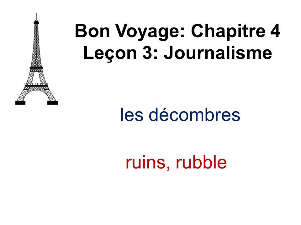 Bon Voyage: Chapitre 4 Leçon 3: Journalisme les décombres ruins, rubble