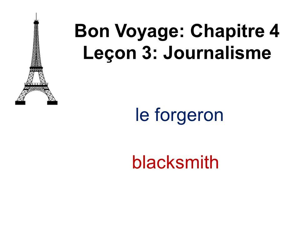 Bon Voyage: Chapitre 4 Leçon 3: Journalisme le forgeron blacksmith