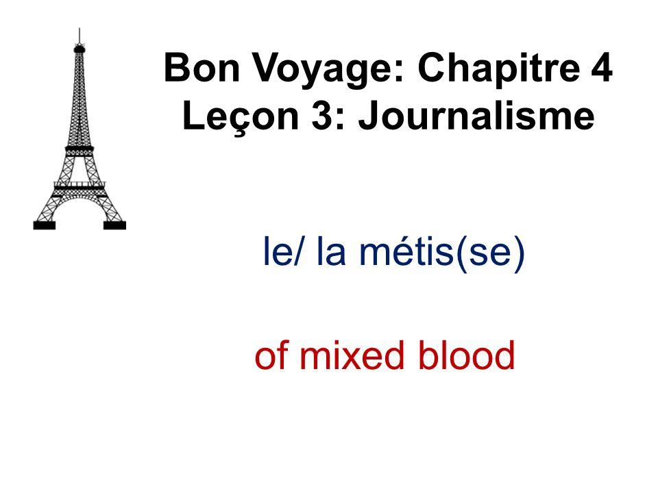 Bon Voyage: Chapitre 4 Leçon 3: Journalisme le/ la métis(se) of mixed blood