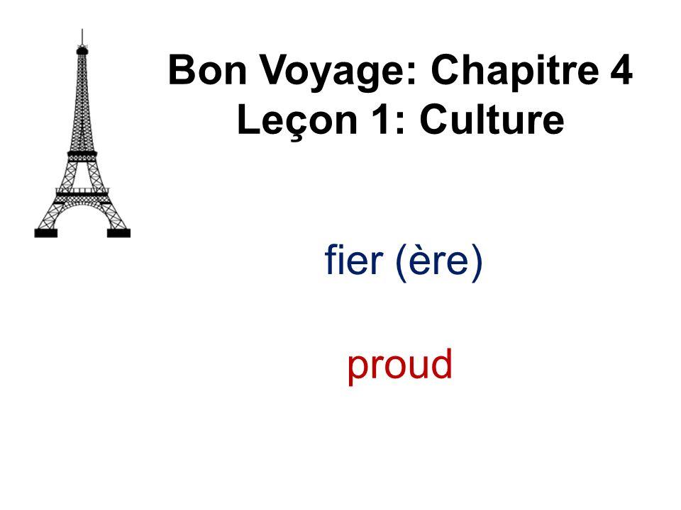 Bon Voyage: Chapitre 4 Leçon 1: Culture fier (ère) proud