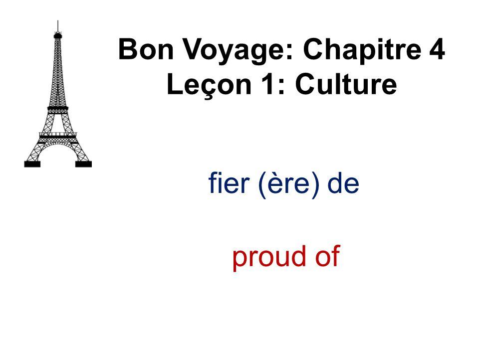 Bon Voyage: Chapitre 4 Leçon 1: Culture fier (ère) de proud of