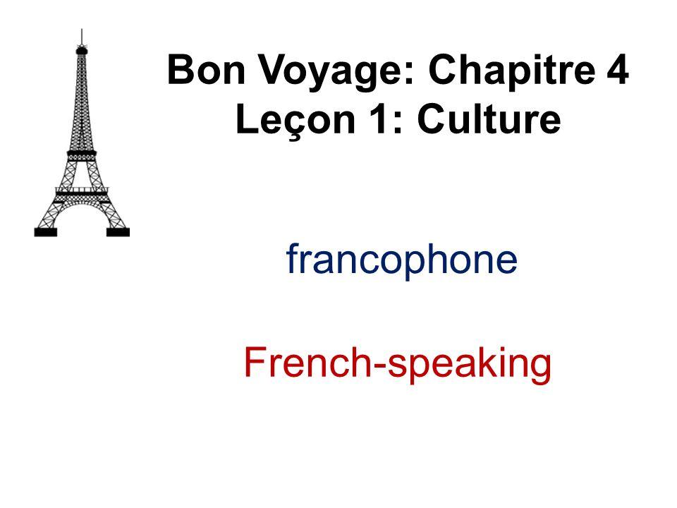 Bon Voyage: Chapitre 4 Leçon 1: Culture francophone French-speaking
