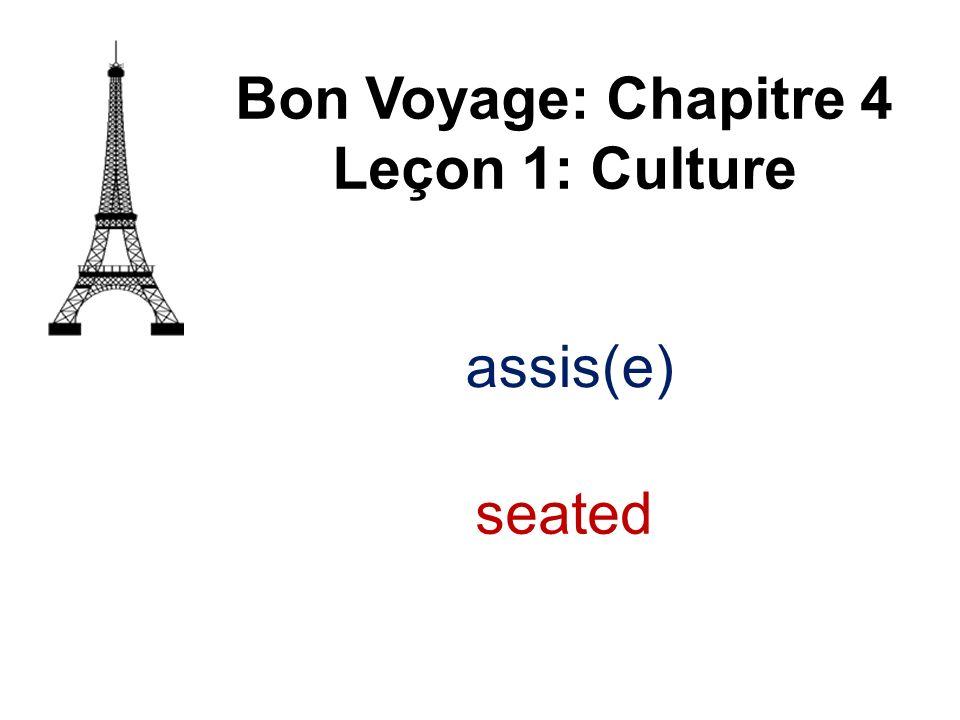 Bon Voyage: Chapitre 4 Leçon 1: Culture assis(e) seated
